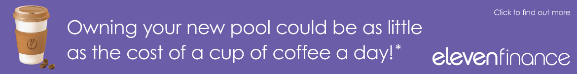 Owning your new pool could be as little as the cost of a cup of coffee a day!* Click to find out more | Eleven Finance